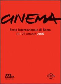 Cinema. Festa internazionale di Roma 2007. Catalogo ufficiale