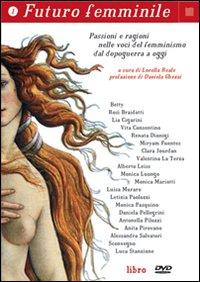 Futuro femminile. Con DVD. Vol. 1: Passioni e ragioni nelle voci del femminismo dal dopoguerra a oggi