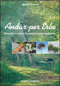 Andar per erbe. Raccolta e cucina di comuni piante spontanee. Ediz. illustrata