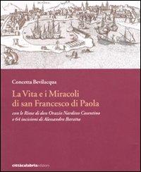 La vita e i miracoli di san Francesco di Paola con le rime di don Orazio Nardino Cosentino e 64 incisioni di Alessandro Baratta. Ediz. illustrata
