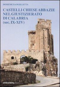 Castelli chiese abbazie nel giustizierato di Calabria (sec. IX-XIV).