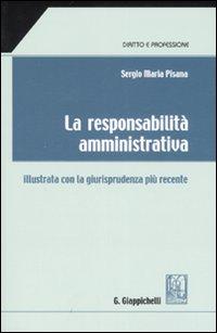 La responsabilità amministrativa. Illustrata con la giurisprudenza più recente