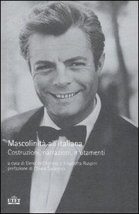Mascolinità all'italiana. Costruzioni, narrazioni, mutamenti