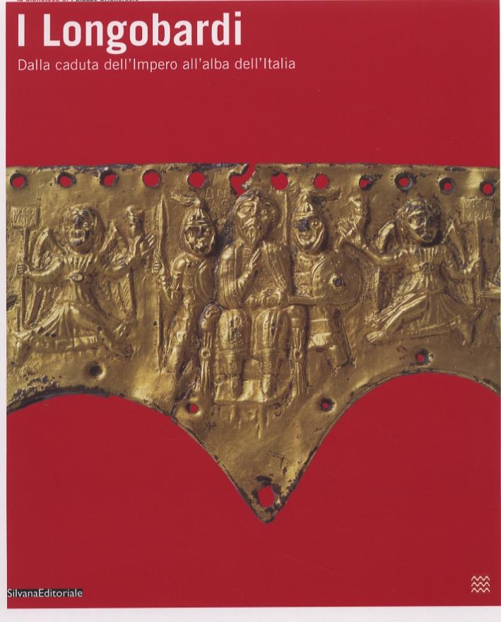 I Longobardi. Dalla Caduta dell'Impero all'Alba dell'Italia.