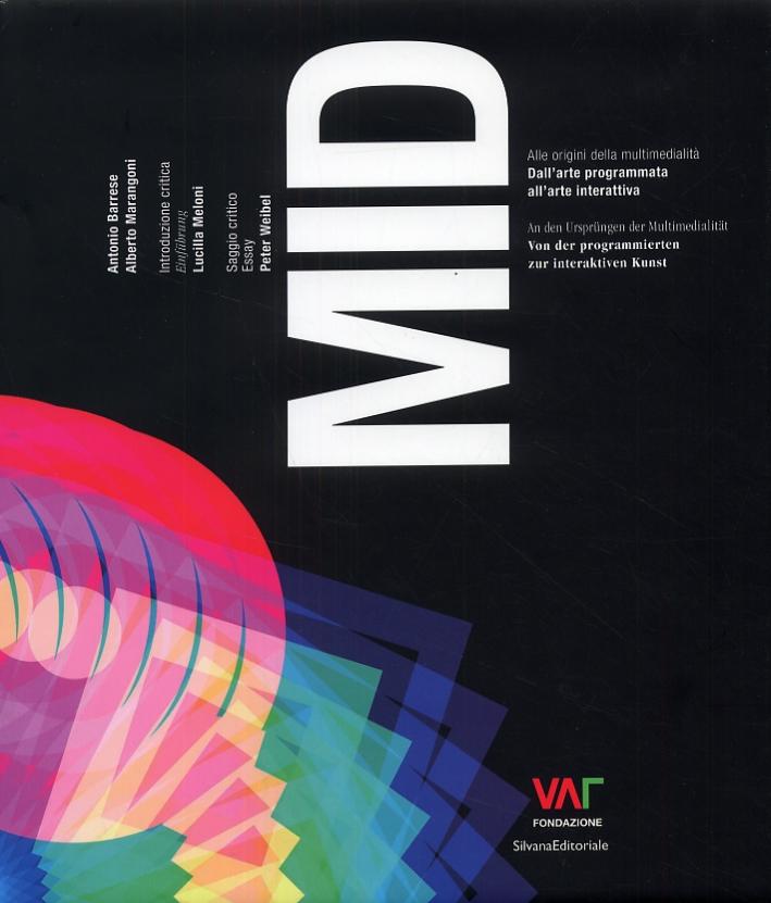 MID. Alle origini della multimedialità. Dall'arte programmata all'arte interattiva. An den Ursprungen der Multimedialitat. Von der programmierten zur interaktiven Kunst