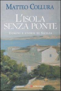 L'isola senza ponte. Uomini e storie di Sicilia.