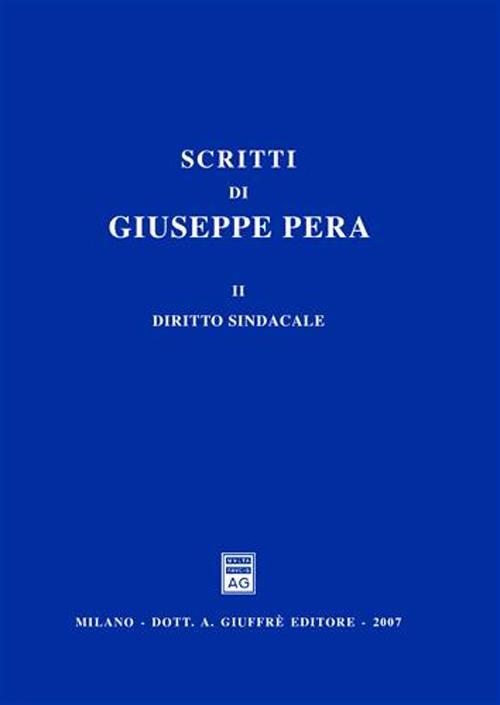 Scritti di Giuseppe Pera. Vol. 2: Diritto sindacale..