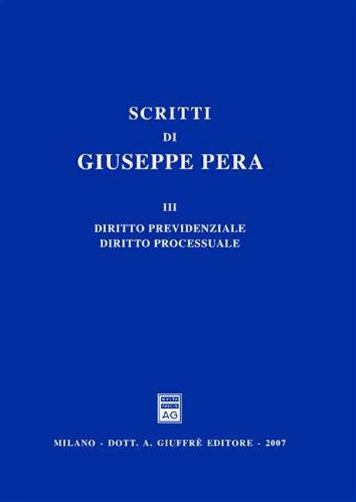 Scritti di Giuseppe Pera. Vol. 3: Diritto previdenziale. Diritto processuale...