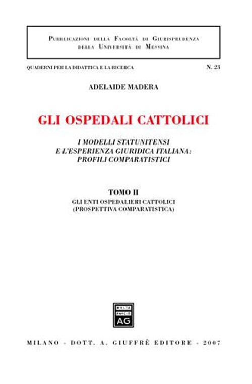 Gli ospedali cattolici. I modelli statunitensi e l'esperienza giuridica italiana: profili comparatistici. Vol. 2: Gli enti ospedalieri cattolici (prospettiva comparatistica)