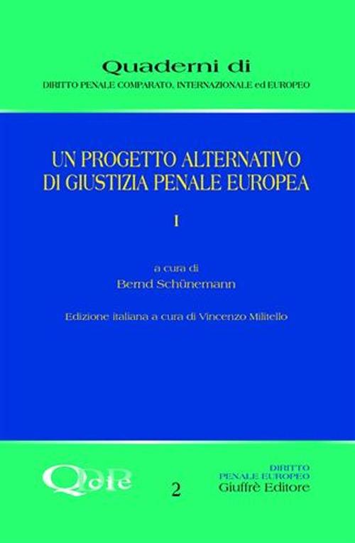 Un progetto alternativo di giustizia penale europea. Vol. 1.