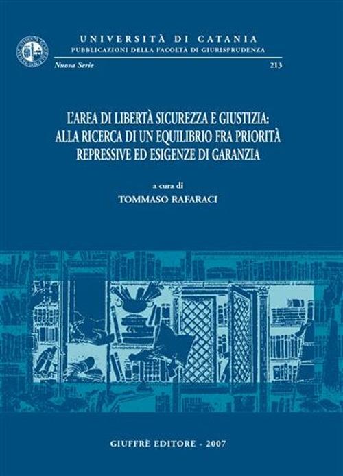 L'area di libertà sicurezza e giustizia: alla ricerca di un equilibrio fra priorità repressive ed esigenze di garanzia. Atti del Convegno (Catania, 9-11 giugno 2005)