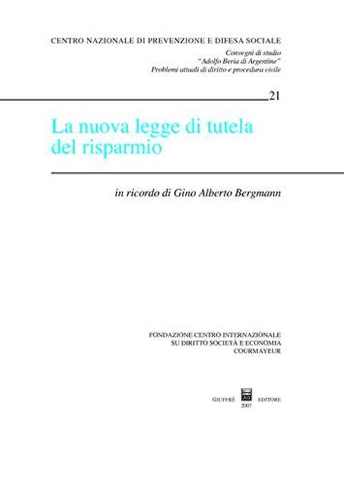 La nuova legge di tutela del risparmio. In ricordo di Gino Alberto Bergmann. Atti del Convegno di studio (Courmayeur, 6-7 ottobre 2006)