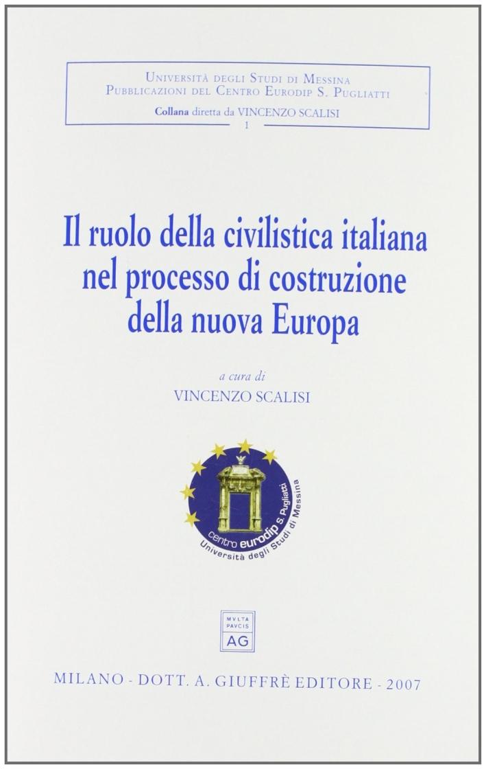 Il ruolo della civilistica italiana nel processo di costruzione della nuova Europa. Convegno internazionale di studio (Messina, 28-30 settembre 2005).