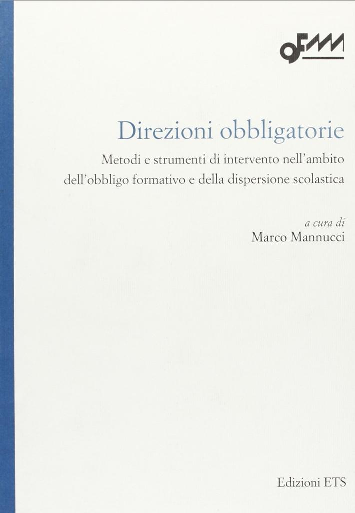 Direzioni obbligatorie. Metodi e strumenti di intervento nell'ambito dell'obbligo formativo e della dispersione scolastica