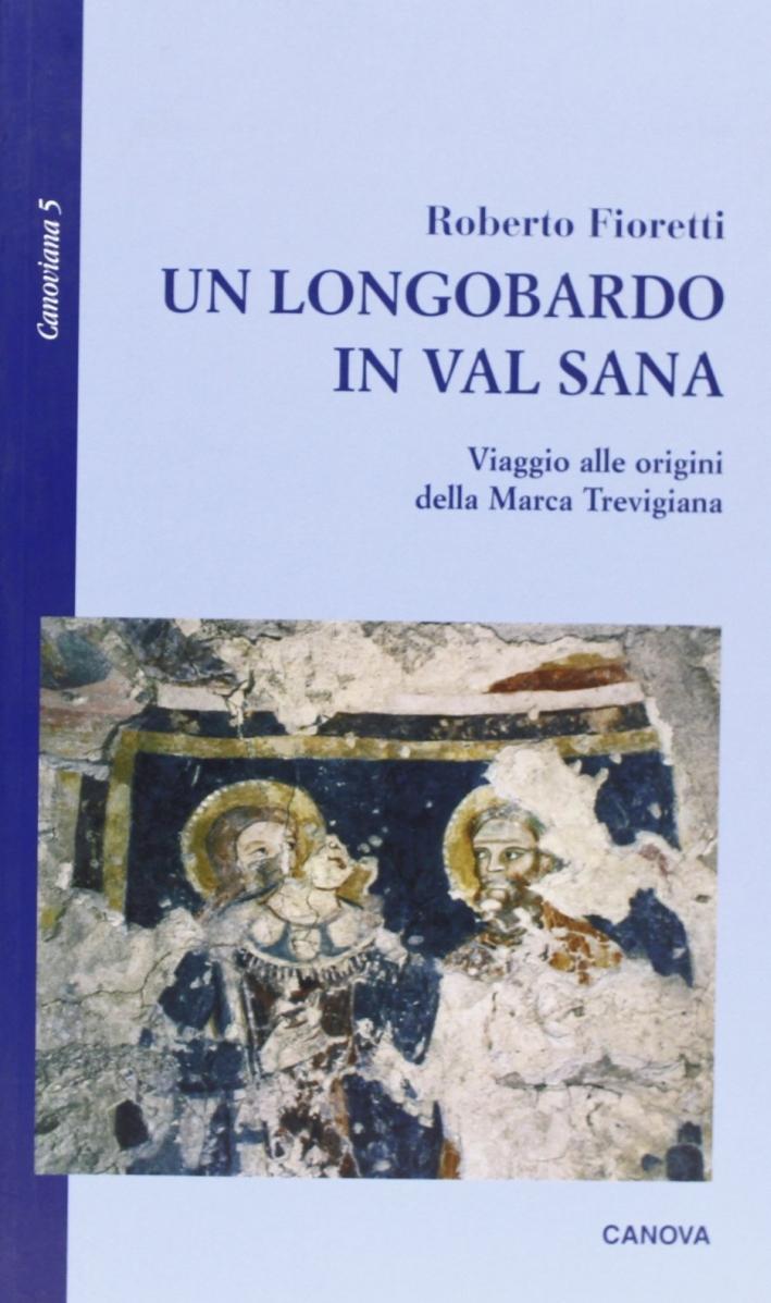 Un longobardo in Val Sana. Viaggio alle origini della marca trevigiana