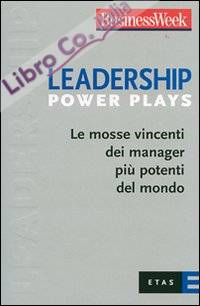 Leadership Power Plays. Le mosse vincenti dei manager più potenti del mondo