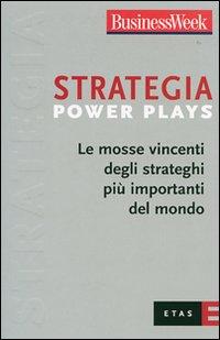 Strategia Power Plays. Le mosse vincenti degli strateghi più importanti del mondo
