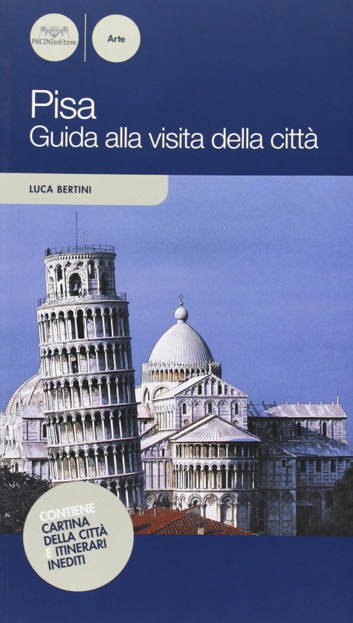Pisa. Guida alla visita della città. Ediz. illustrata