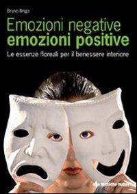 Emozioni Negative, Emozioni Positive. Le Essenze Floreali per il Benessere Interiore