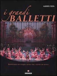 I grandi balletti. Repertorio di cinque secoli del teatro di danza. Ediz. illustrata