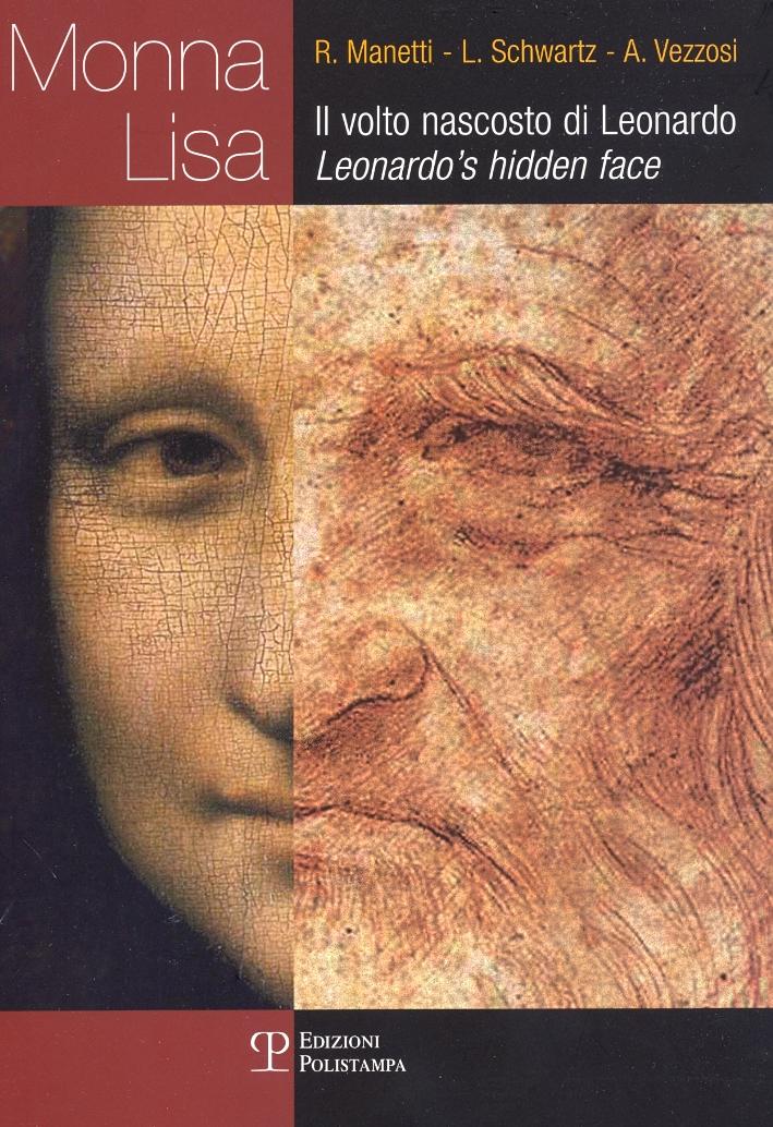 Monna Lisa. Il volto nascosto di Leonardo. Mona Lisa. Leonardo's hidden face