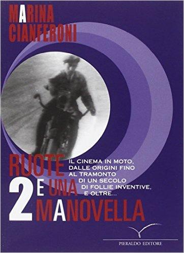 Due Ruote e una Manovella. Il Cinema in Moto, dalle Origini Fino al Tramonto di un Secolo di Follie Inventive e Oltre...