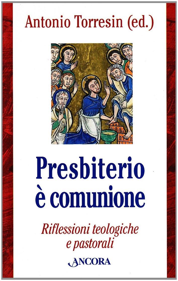 Presbiterio è comunione. Riflessioni teologiche e pastorali
