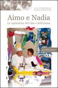 Aimo e Nadia. Le squisitezze del cibo e dell'anima. Con DVD