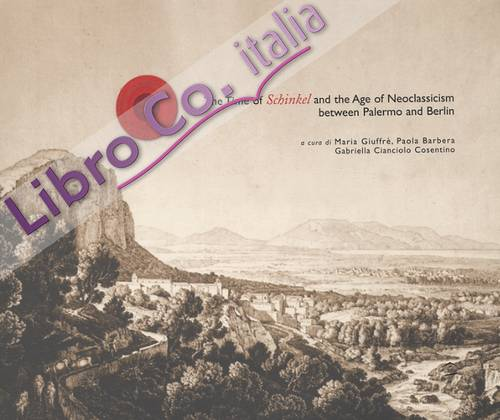 The Time of Schinkel and the Age of Neoclassicism between Palermo and Berlin