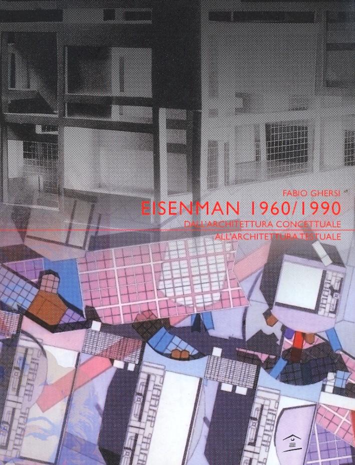 Eisenman 1960/1990. Dall'Architettura Concettuale all'Architettura Testuale