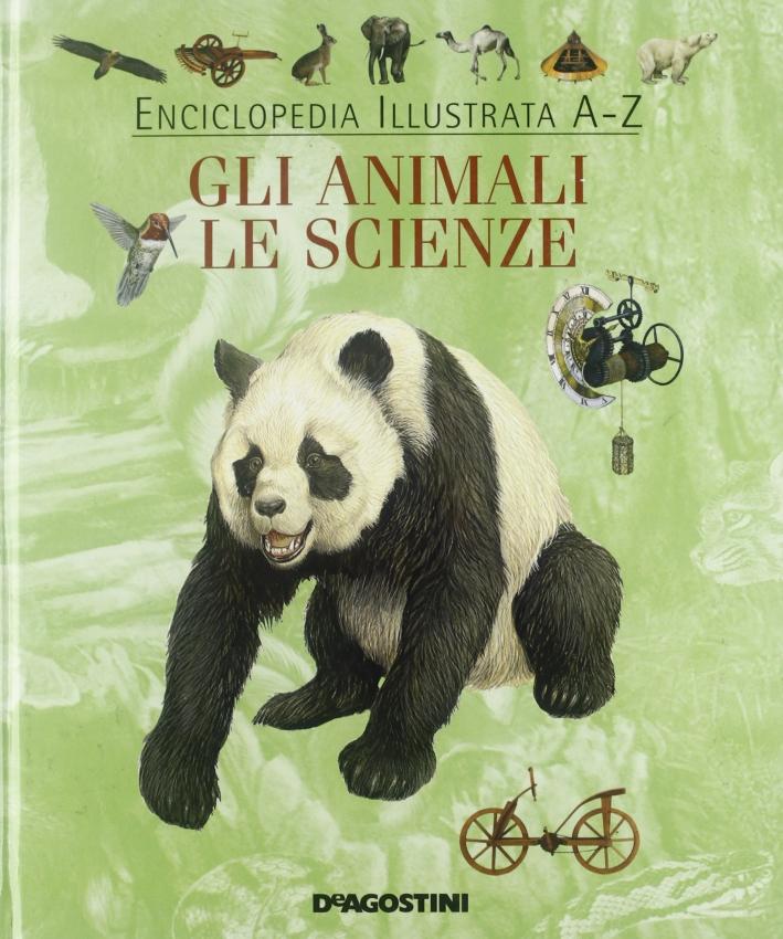 Enciclopedia illustrata A-Z. Gli animali. Le scienze