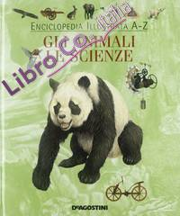 Enciclopedia illustrata A-Z. Gli animali. Le scienze