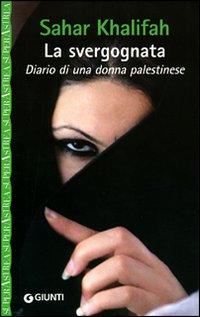 La svergognata. Diario di una donna palestinese.