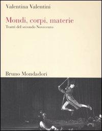 Mondi, corpi, materie. Teatri del secondo Novecento.