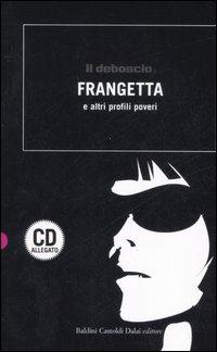 Il deboscio. Frangetta e altri profili poveri. Con CD Audio.