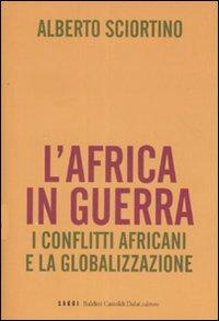L'Africa in guerra. I conflitti africani e la globalizzazione.