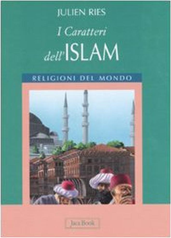 I caratteri dell'islam. Ediz. illustrata