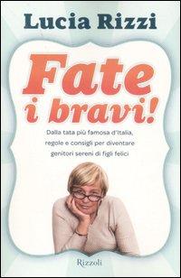 Fate i bravi! Dalla tata più famosa d'Italia, regole e consigli per diventare genitori sereni di figli felici.