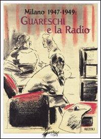 Milano 1947-1949: Guareschi e la radio. Ediz. illustrata