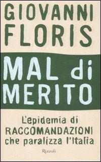 Mal di merito. L'epidemia di raccomandazioni che paralizza l'Italia.