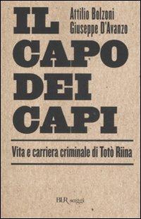 Il capo dei capi. Vita e carriera criminale di Totò Riina.