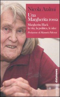 Una Margherita rossa. Margherita Hack. La vita, la politica, le idee
