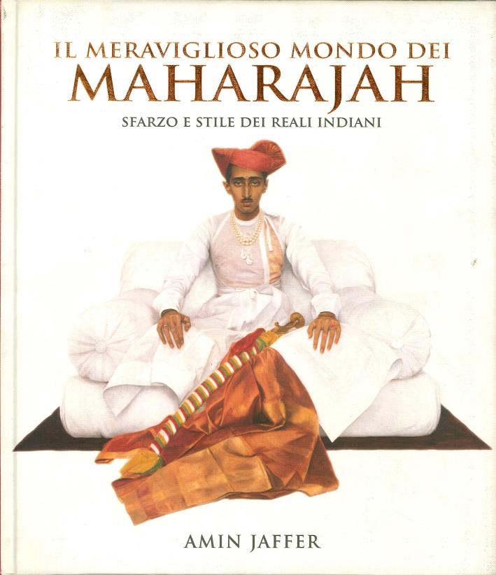 Il Meraviglioso Mondo dei Maharajah. Sfarzo e Stile dei Reali Indiani