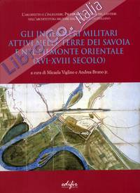 Gli ingegneri militari attivi nelle terre dei Savoia e nel Piemonte orientale (XVI-XVIII secolo).