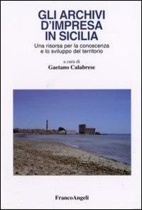 Gli Archivi d'Impresa in Sicilia. Una Risorsa per la Conoscenza e lo Sviluppo del Territorio