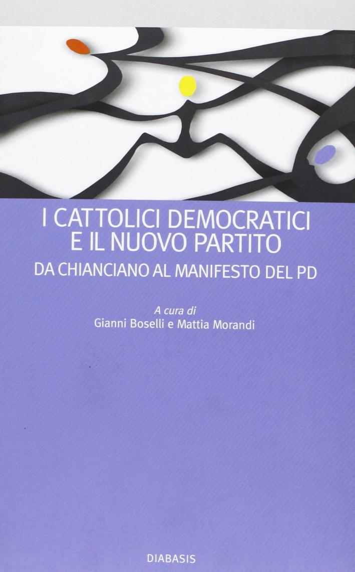 I cattolici democratici e il nuovo partito. Da Chianciano al manifesto del PD
