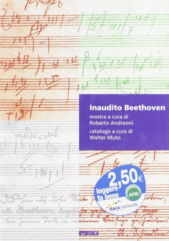 Inaudito Beethoven. Appunti di scenggiatura in forma di catalogo. O viceversa. Catalogo della mostra. Ediz. illustrata