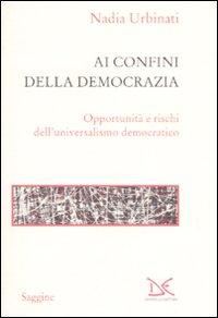 Ai confini della democrazia. Opportunità e rischi dell'universalismo democratico