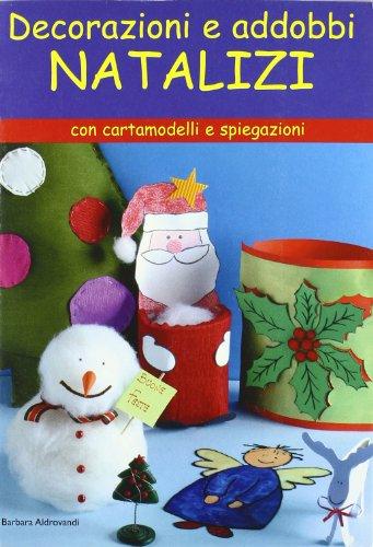 Decorazioni e addobbi natalizi. Ediz. illustrata