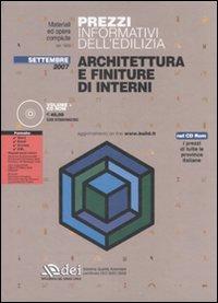Prezzi informativi dell'edilizia. Architettura e finiture di interni. Settembre 2007. Con CD-ROM
